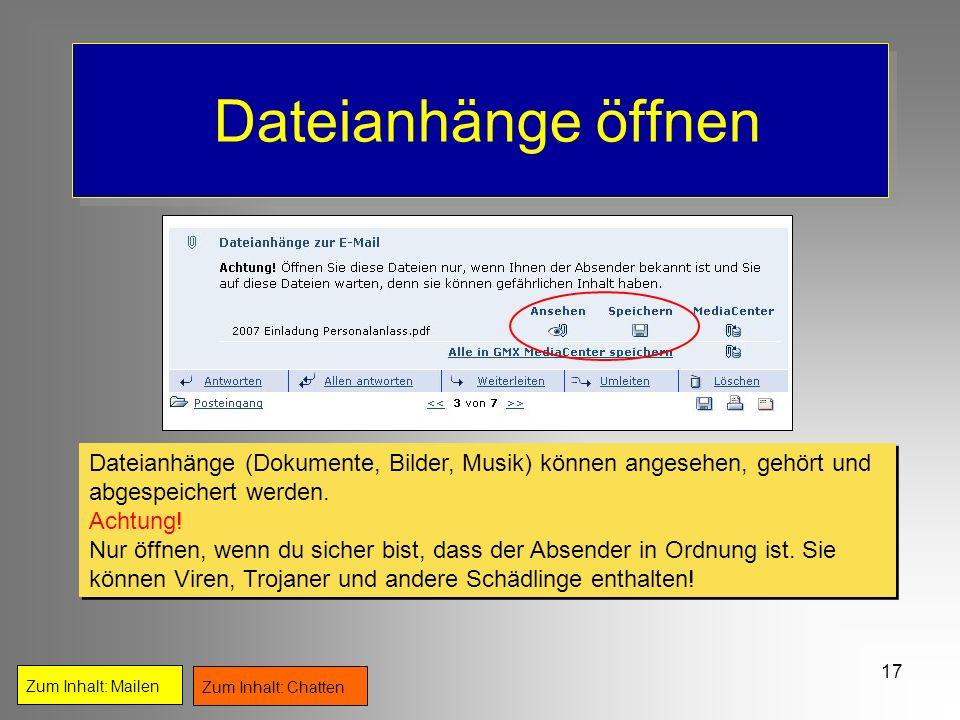 17 Dateianhänge öffnen Zum Inhalt: Mailen Zum Inhalt: Chatten Dateianhänge (Dokumente, Bilder, Musik) können angesehen, gehört und abgespeichert werde