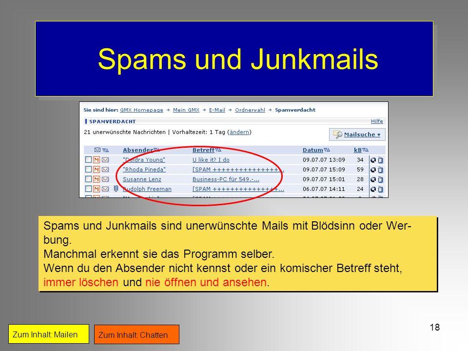 18 Spams und Junkmails Zum Inhalt: Mailen Zum Inhalt: Chatten Spams und Junkmails sind unerwünschte Mails mit Blödsinn oder Wer- bung. Manchmal erkenn