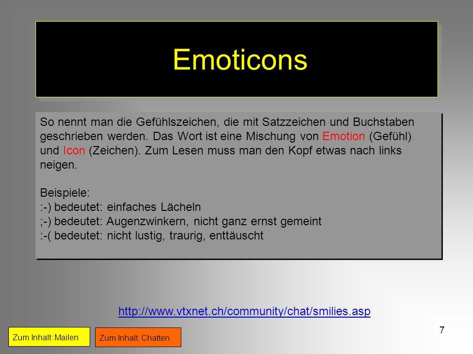 7 Emoticons So nennt man die Gefühlszeichen, die mit Satzzeichen und Buchstaben geschrieben werden. Das Wort ist eine Mischung von Emotion (Gefühl) un