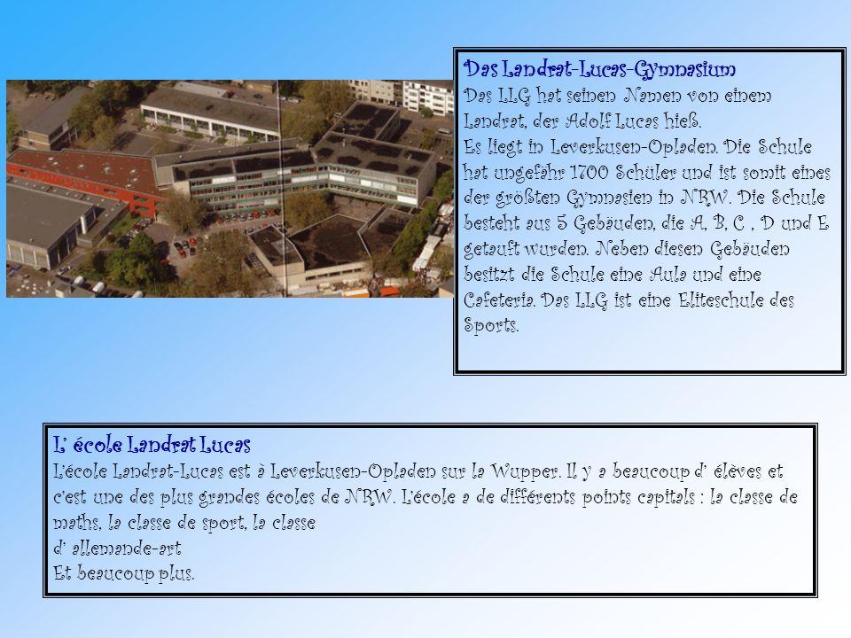 L école Landrat Lucas Lécole Landrat-Lucas est à Leverkusen-Opladen sur la Wupper. Il y a beaucoup d élèves et cest une des plus grandes écoles de NRW