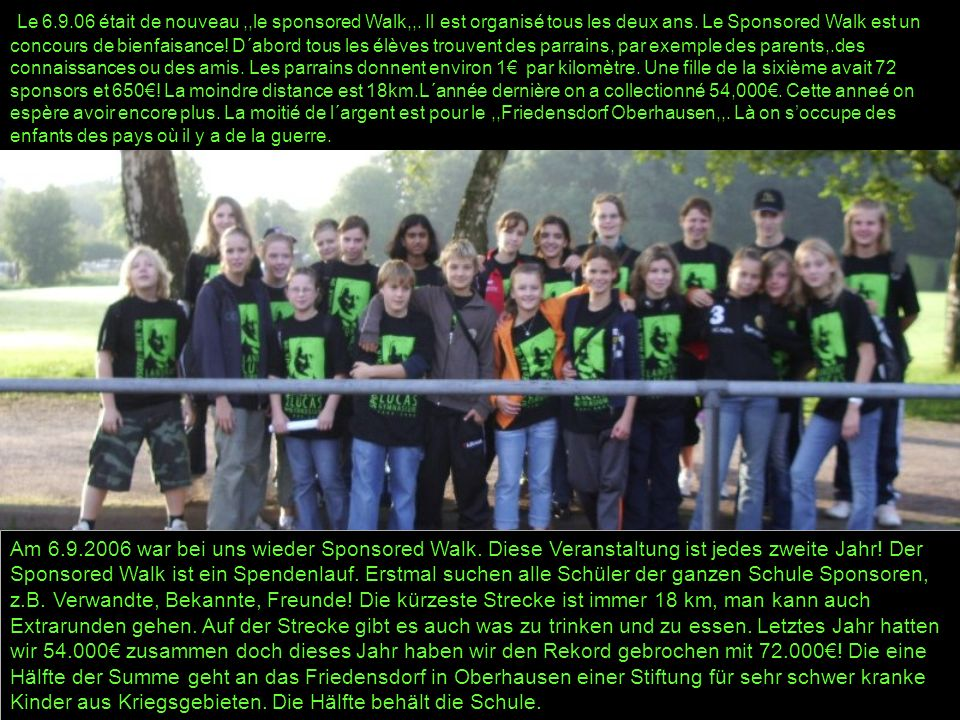 Am 6.9.2006 war bei uns wieder Sponsored Walk. Diese Veranstaltung ist jedes zweite Jahr! Der Sponsored Walk ist ein Spendenlauf. Erstmal suchen alle