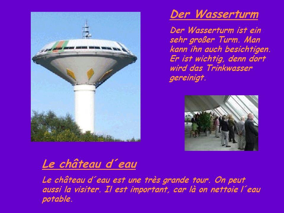 Der Wasserturm Der Wasserturm ist ein sehr großer Turm. Man kann ihn auch besichtigen. Er ist wichtig, denn dort wird das Trinkwasser gereinigt. Le ch