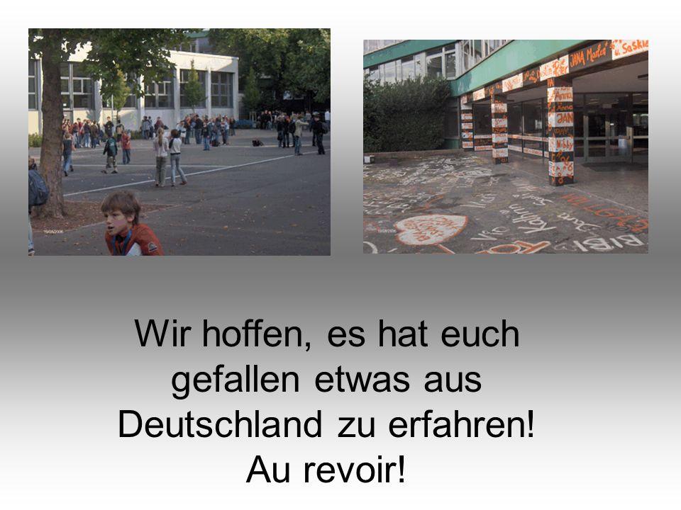 Wir hoffen, es hat euch gefallen etwas aus Deutschland zu erfahren! Au revoir!