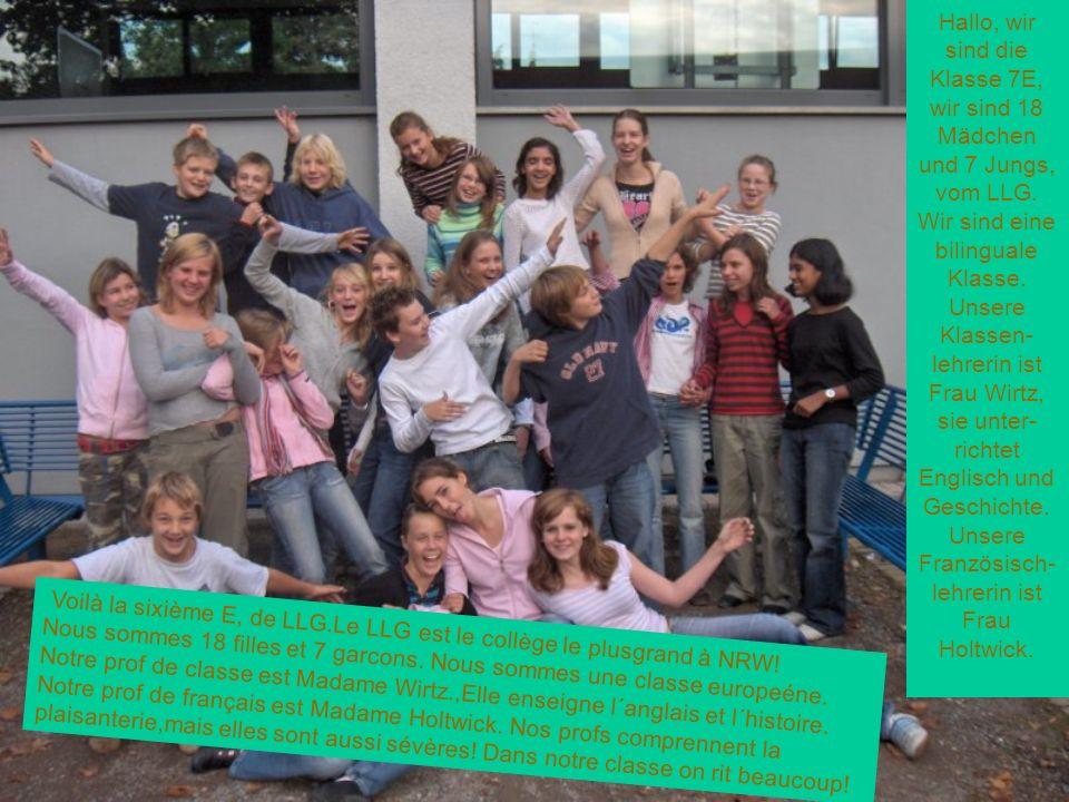 Hallo, wir sind die Klasse 7E, wir sind 18 Mädchen und 7 Jungs, vom LLG. Wir sind eine bilinguale Klasse. Unsere Klassen- lehrerin ist Frau Wirtz, sie