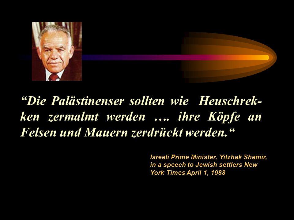 Die Palästinenser sollten wie Heuschrek- ken zermalmt werden ….