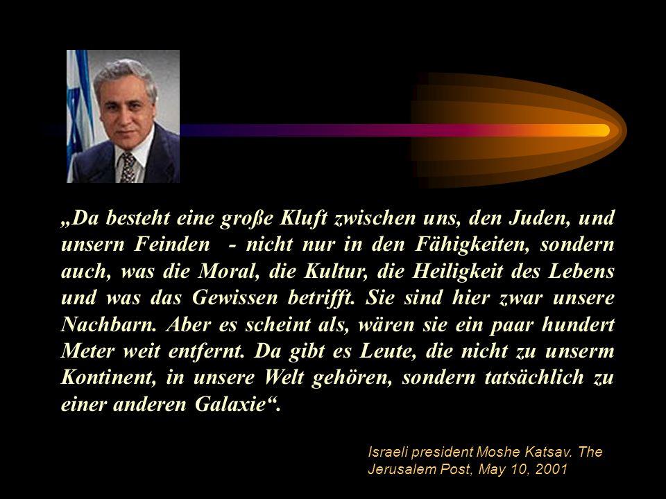 Da besteht eine große Kluft zwischen uns, den Juden, und unsern Feinden - nicht nur in den Fähigkeiten, sondern auch, was die Moral, die Kultur, die Heiligkeit des Lebens und was das Gewissen betrifft.