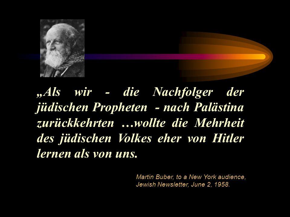 Als wir - die Nachfolger der jüdischen Propheten - nach Palästina zurückkehrten …wollte die Mehrheit des jüdischen Volkes eher von Hitler lernen als von uns.