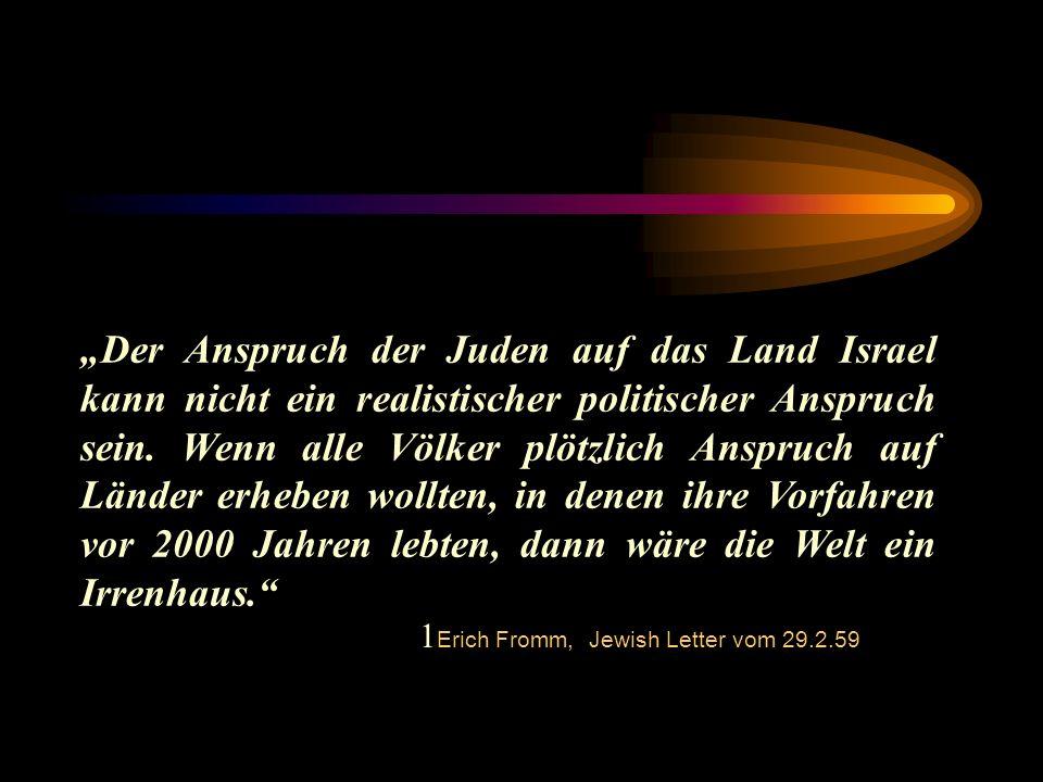 Der Anspruch der Juden auf das Land Israel kann nicht ein realistischer politischer Anspruch sein. Wenn alle Völker plötzlich Anspruch auf Länder erhe