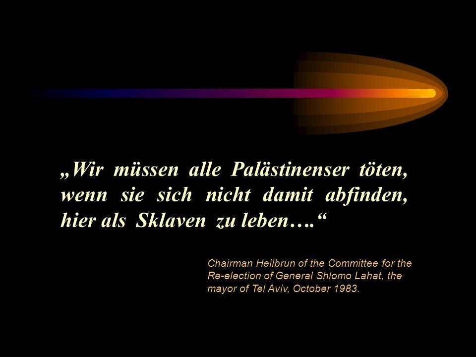 Wir müssen alle Palästinenser töten, wenn sie sich nicht damit abfinden, hier als Sklaven zu leben….