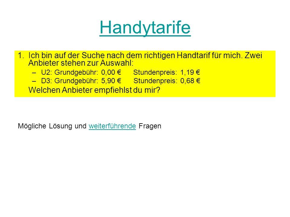 Handytarife 1.Ich bin auf der Suche nach dem richtigen Handtarif für mich. Zwei Anbieter stehen zur Auswahl: –U2: Grundgebühr: 0,00 Stundenpreis: 1,19