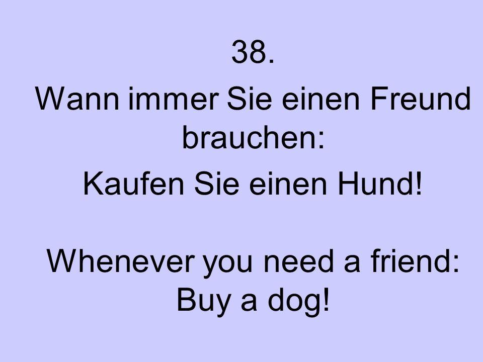38. Wann immer Sie einen Freund brauchen: Kaufen Sie einen Hund! Whenever you need a friend: Buy a dog!
