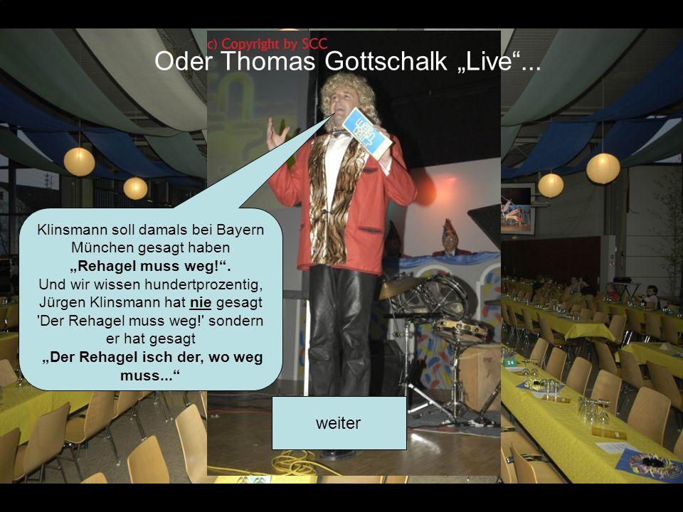 Bühne frei...weiter Oder Thomas Gottschalk Live...