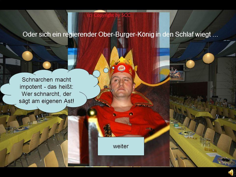 Bühne frei...weiter Oder sich ein regierender Ober-Burger-König in den Schlaf wiegt...