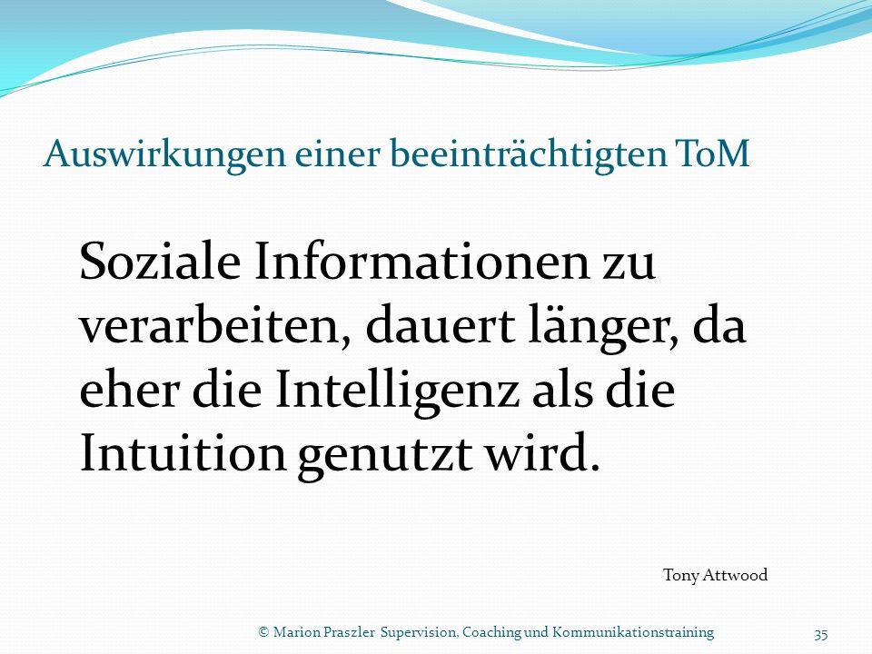 Auswirkungen einer beeinträchtigten ToM Soziale Informationen zu verarbeiten, dauert länger, da eher die Intelligenz als die Intuition genutzt wird.