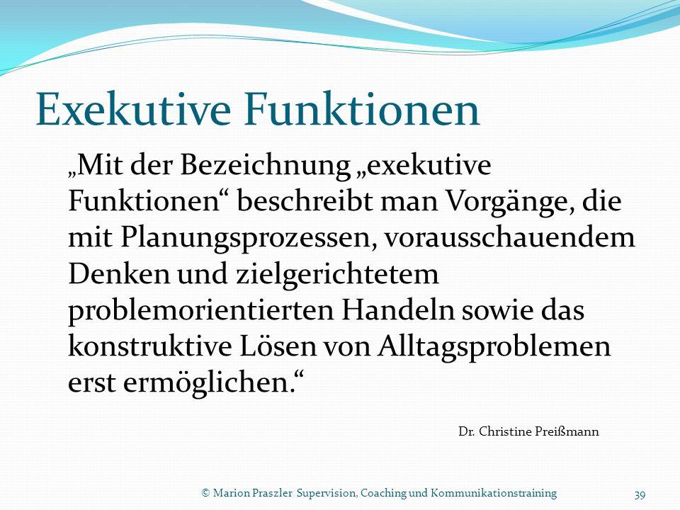 Exekutive Funktionen Mit der Bezeichnung exekutive Funktionen beschreibt man Vorgänge, die mit Planungsprozessen, vorausschauendem Denken und zielgeri