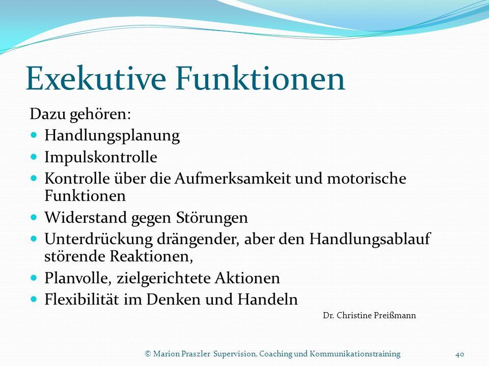 Exekutive Funktionen Dazu gehören: Handlungsplanung Impulskontrolle Kontrolle über die Aufmerksamkeit und motorische Funktionen Widerstand gegen Störu
