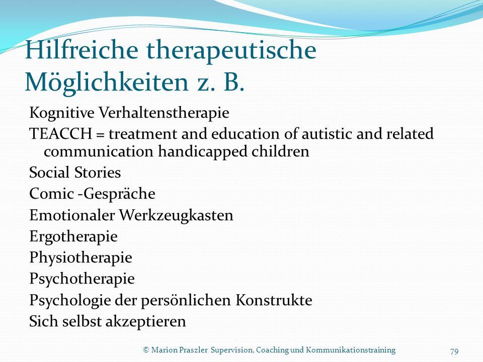 Hilfreiche therapeutische Möglichkeiten z. B. Kognitive Verhaltenstherapie TEACCH = treatment and education of autistic and related communication hand
