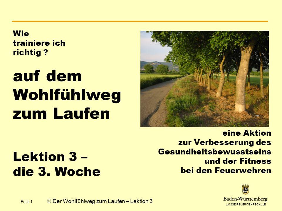 LANDESFEUERWEHRSCHULE Folie 1 © Der Wohlfühlweg zum Laufen – Lektion 3 Wie trainiere ich richtig .