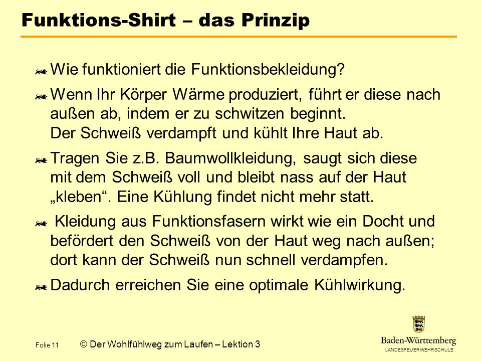 LANDESFEUERWEHRSCHULE Folie 11 © Der Wohlfühlweg zum Laufen – Lektion 3 Funktions-Shirt – das Prinzip Wie funktioniert die Funktionsbekleidung.