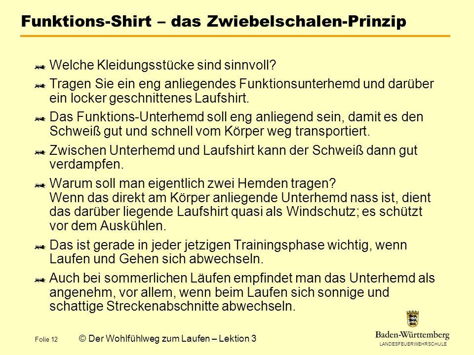 LANDESFEUERWEHRSCHULE Folie 12 © Der Wohlfühlweg zum Laufen – Lektion 3 Funktions-Shirt – das Zwiebelschalen-Prinzip Welche Kleidungsstücke sind sinnvoll.