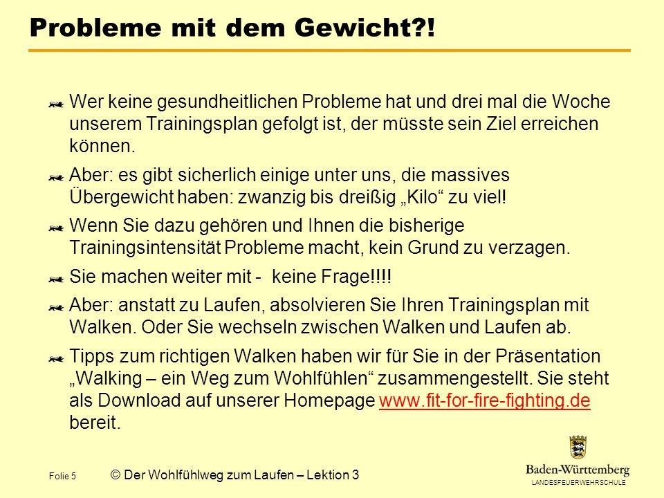 LANDESFEUERWEHRSCHULE Folie 5 © Der Wohlfühlweg zum Laufen – Lektion 3 Probleme mit dem Gewicht .