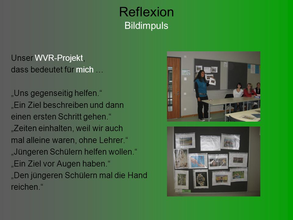 Reflexion Bildimpuls Unser WVR-Projekt, dass bedeutet für mich … Uns gegenseitig helfen.