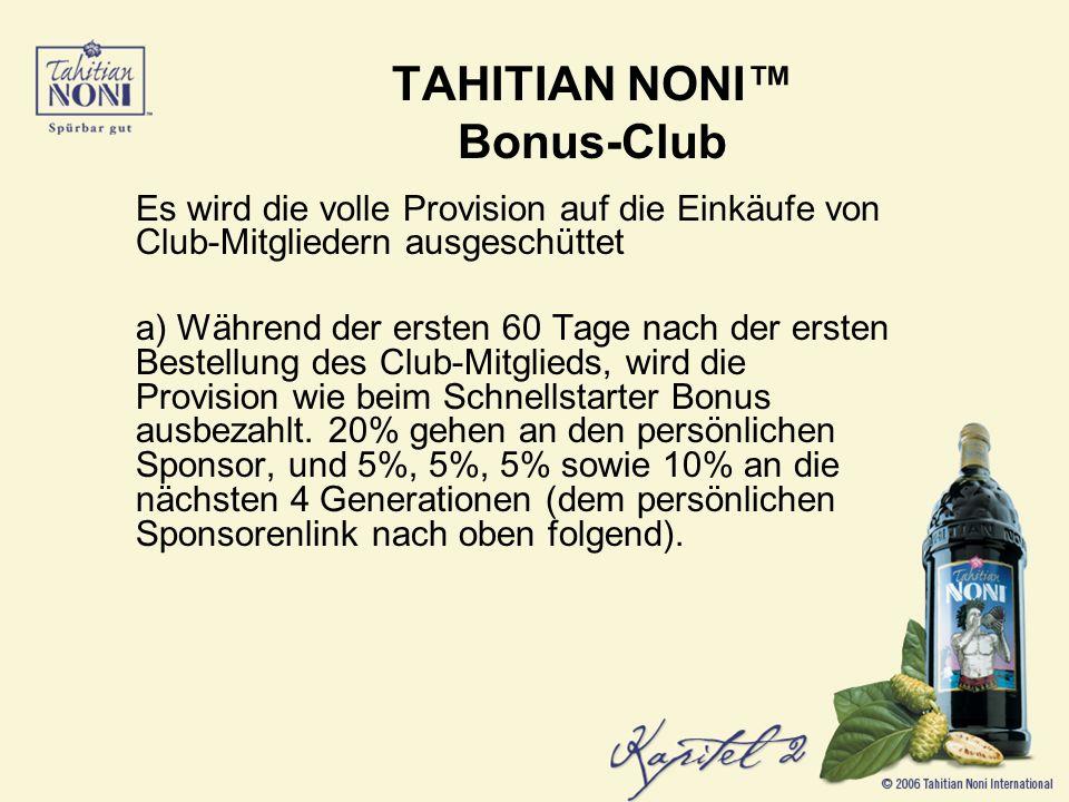 Es wird die volle Provision auf die Einkäufe von Club-Mitgliedern ausgeschüttet a) Während der ersten 60 Tage nach der ersten Bestellung des Club-Mitglieds, wird die Provision wie beim Schnellstarter Bonus ausbezahlt.