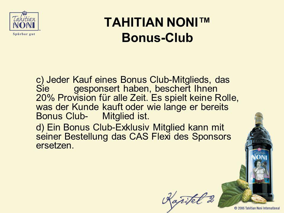 c) Jeder Kauf eines Bonus Club-Mitglieds, das Sie gesponsert haben, beschert Ihnen 20% Provision für alle Zeit.