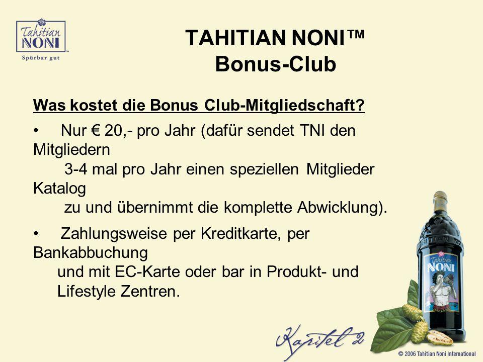 TAHITIAN NONI Bonus-Club Was kostet die Bonus Club-Mitgliedschaft.