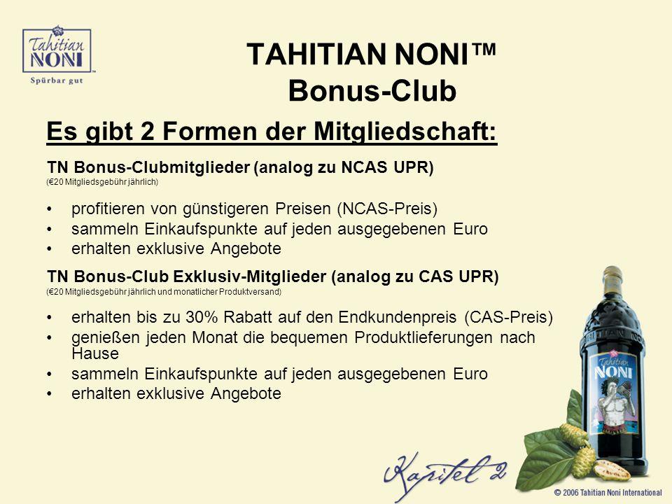 Es gibt 2 Formen der Mitgliedschaft: TN Bonus-Clubmitglieder (analog zu NCAS UPR) (20 Mitgliedsgebühr jährlich) profitieren von günstigeren Preisen (NCAS-Preis) sammeln Einkaufspunkte auf jeden ausgegebenen Euro erhalten exklusive Angebote TN Bonus-Club Exklusiv-Mitglieder (analog zu CAS UPR) (20 Mitgliedsgebühr jährlich und monatlicher Produktversand) erhalten bis zu 30% Rabatt auf den Endkundenpreis (CAS-Preis) genießen jeden Monat die bequemen Produktlieferungen nach Hause sammeln Einkaufspunkte auf jeden ausgegebenen Euro erhalten exklusive Angebote