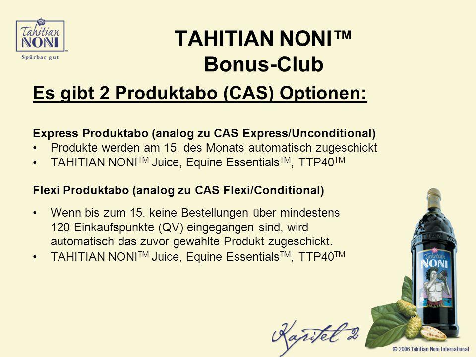 TAHITIAN NONI Bonus-Club Es gibt 2 Produktabo (CAS) Optionen: Express Produktabo (analog zu CAS Express/Unconditional) Produkte werden am 15.