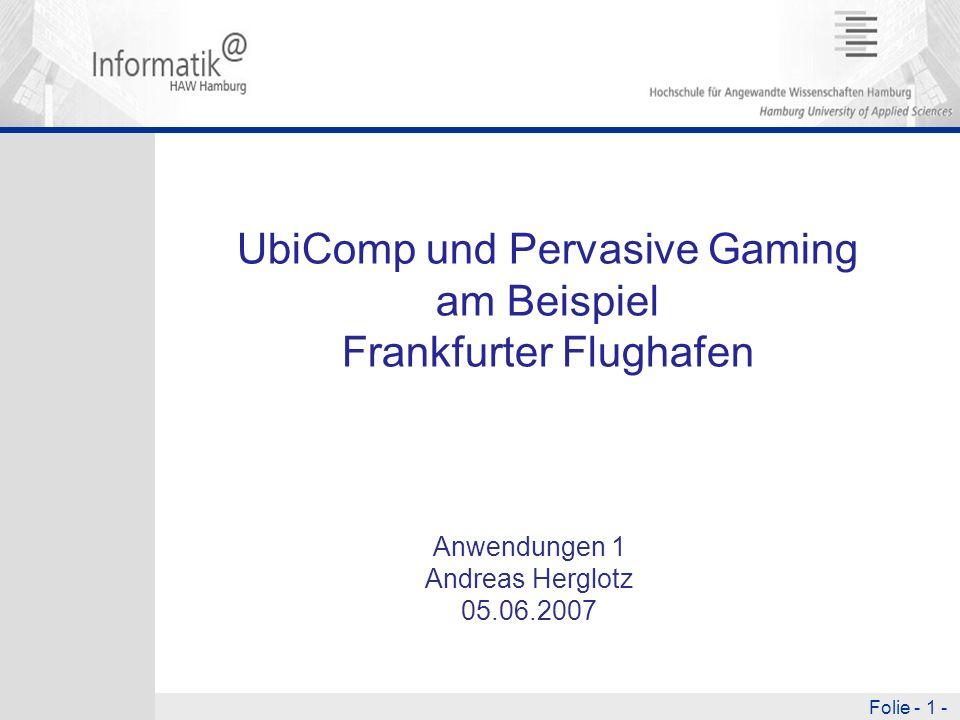 Folie - 1 - UbiComp und Pervasive Gaming am Beispiel Frankfurter Flughafen Anwendungen 1 Andreas Herglotz 05.06.2007