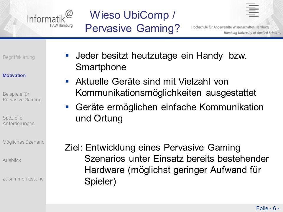 Folie - 6 - Wieso UbiComp / Pervasive Gaming.Jeder besitzt heutzutage ein Handy bzw.