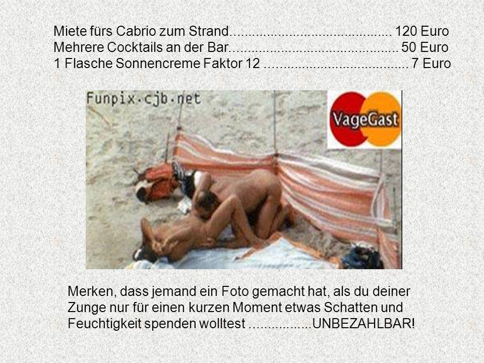Miete fürs Cabrio zum Strand............................................ 120 Euro Mehrere Cocktails an der Bar........................................