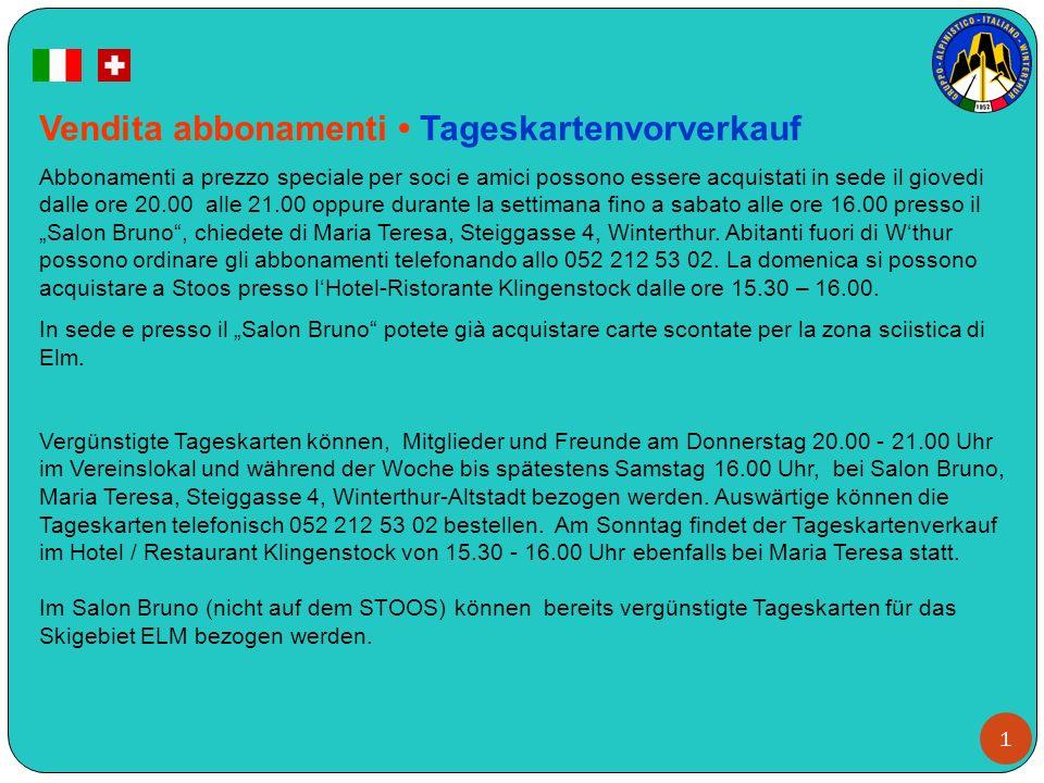 1 Vendita abbonamenti Tageskartenvorverkauf Abbonamenti a prezzo speciale per soci e amici possono essere acquistati in sede il giovedi dalle ore 20.0