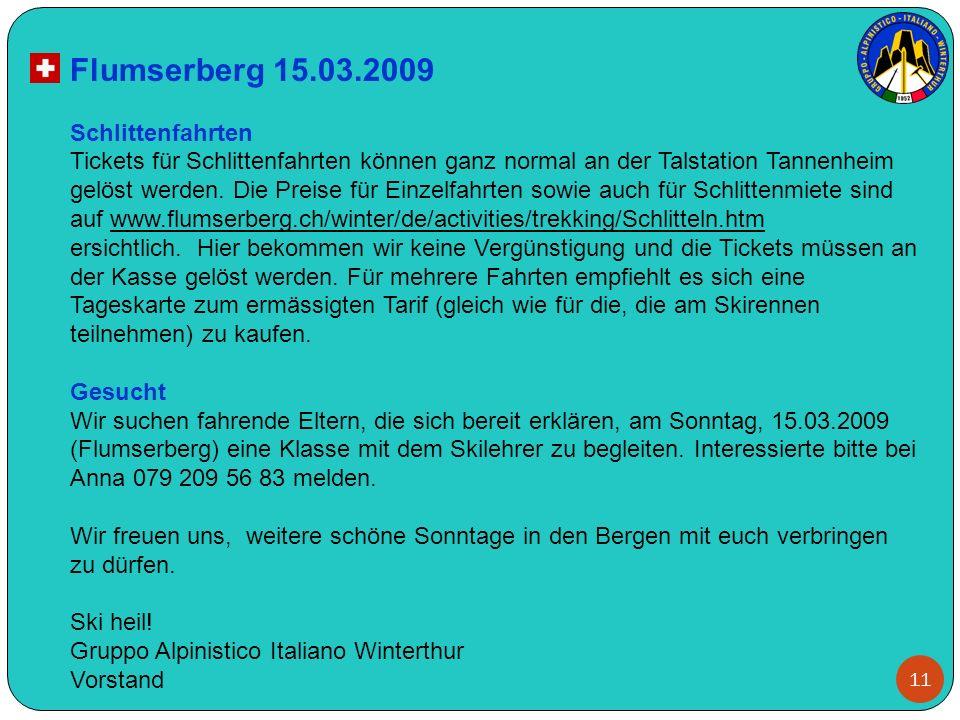 11 Flumserberg 15.03.2009 Schlittenfahrten Tickets für Schlittenfahrten können ganz normal an der Talstation Tannenheim gelöst werden. Die Preise für