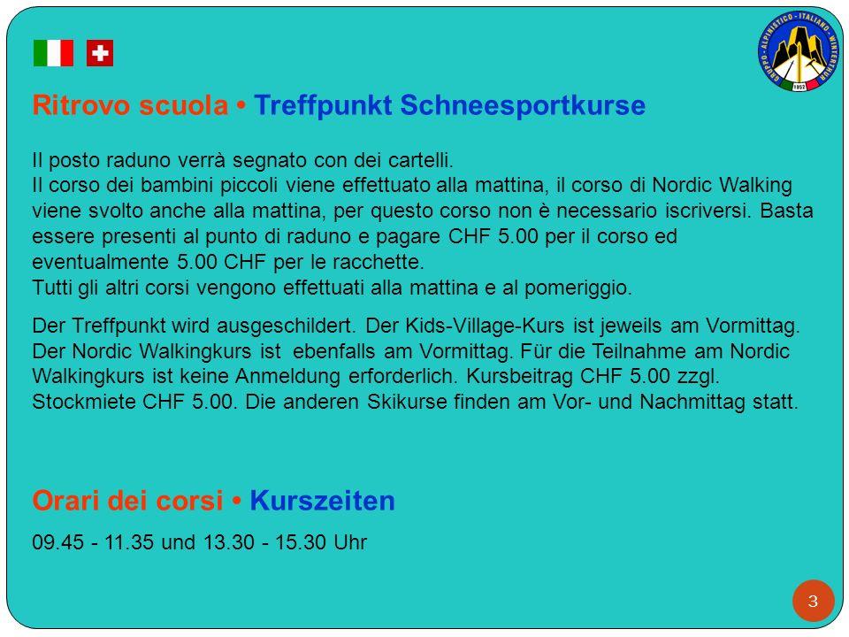 3 Ritrovo scuola Treffpunkt Schneesportkurse Il posto raduno verrà segnato con dei cartelli. Il corso dei bambini piccoli viene effettuato alla mattin