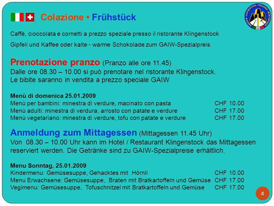 4 Colazione Frühstück Caffè, cioccolata e cornetti a prezzo speziale presso il ristorante Klingenstock Gipfeli und Kaffee oder kalte - warme Schokolad