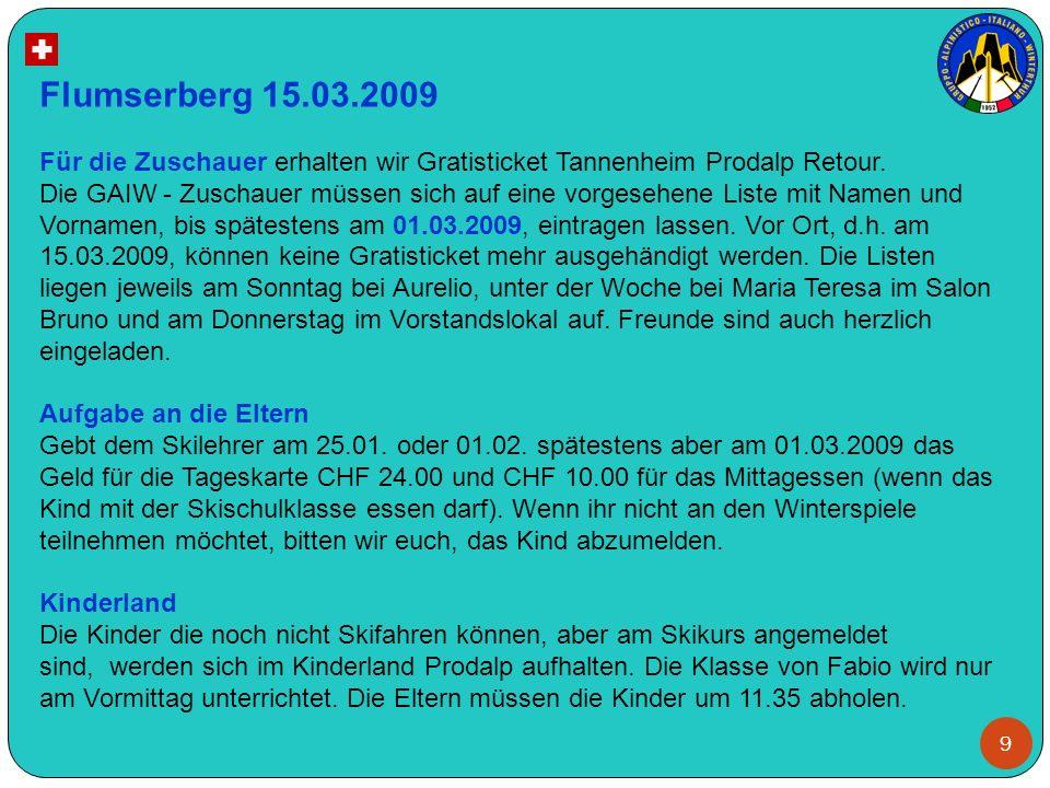 9 Flumserberg 15.03.2009 Für die Zuschauer erhalten wir Gratisticket Tannenheim Prodalp Retour. Die GAIW - Zuschauer müssen sich auf eine vorgesehene