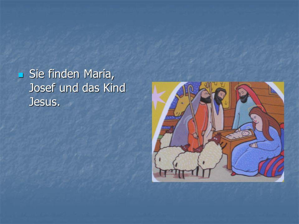 Sie finden Maria, Josef und das Kind Jesus. Sie finden Maria, Josef und das Kind Jesus.
