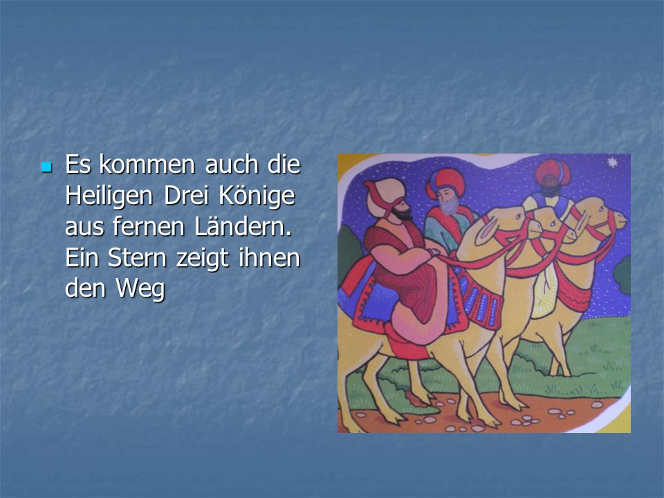 Es kommen auch die Heiligen Drei Könige aus fernen Ländern. Ein Stern zeigt ihnen den Weg Es kommen auch die Heiligen Drei Könige aus fernen Ländern.