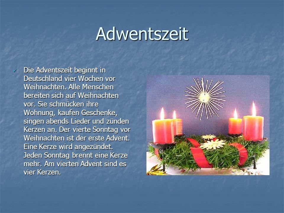 Adwentszeit Die Adventszeit beginnt in Deutschland vier Wochen vor Weihnachten. Alle Menschen bereiten sich auf Weihnachten vor. Sie schmücken ihre Wo