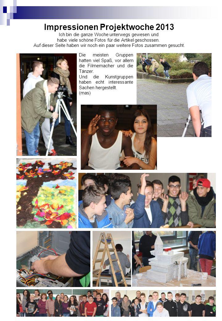 Impressionen Projektwoche 2013 Ich bin die ganze Woche unterwegs gewesen und habe viele schöne Fotos für die Artikel geschossen.