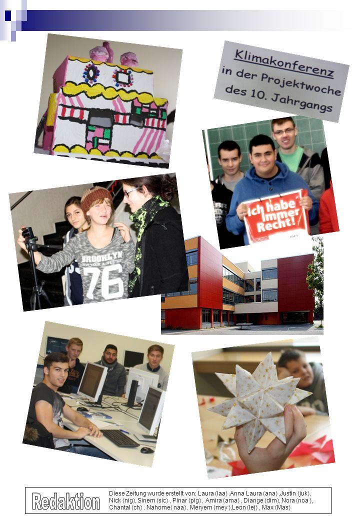 Diese Zeitung wurde erstellt von: Laura (laa),Anna Laura (ana),Justin (juk), Nick (nig), Sinem (sic), Pinar (pig), Amira (ama), Diange (dim), Nora (noa ), Chantal (ch).