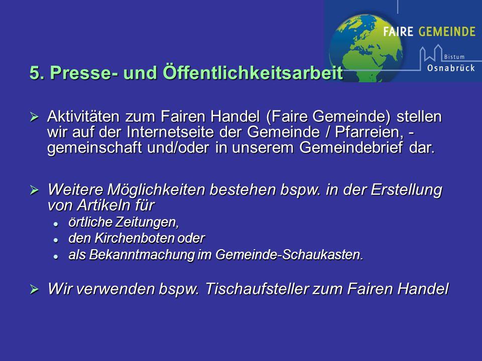 5. Presse- und Öffentlichkeitsarbeit Aktivitäten zum Fairen Handel (Faire Gemeinde) stellen wir auf der Internetseite der Gemeinde / Pfarreien, - geme