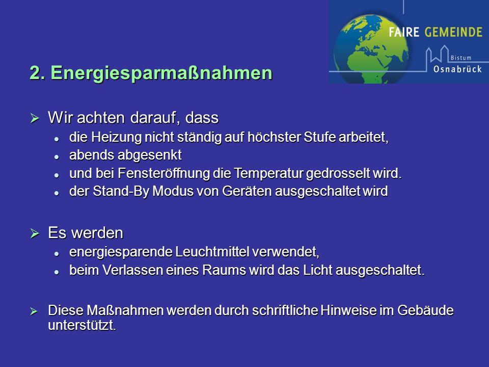 2. Energiesparmaßnahmen Wir achten darauf, dass Wir achten darauf, dass die Heizung nicht ständig auf höchster Stufe arbeitet, die Heizung nicht ständ