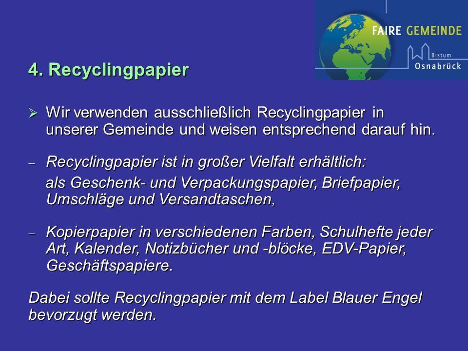 4. Recyclingpapier Wir verwenden ausschließlich Recyclingpapier in unserer Gemeinde und weisen entsprechend darauf hin. Wir verwenden ausschließlich R