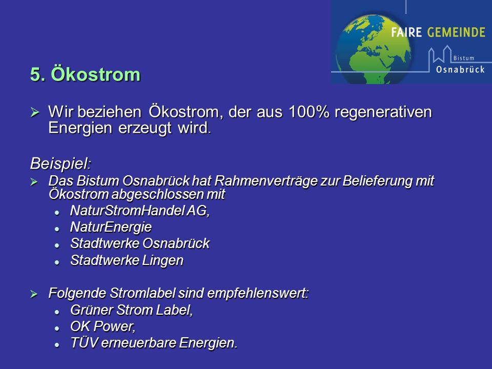 5. Ökostrom Wir beziehen Ökostrom, der aus 100% regenerativen Energien erzeugt wird.