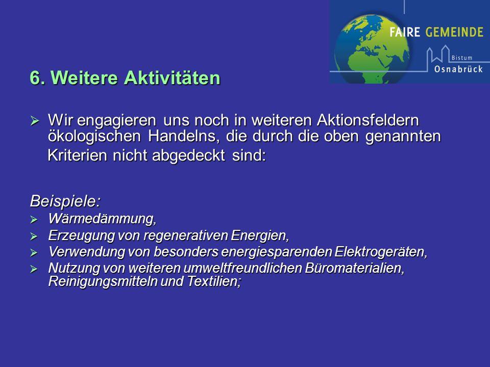 6. Weitere Aktivitäten Wir engagieren uns noch in weiteren Aktionsfeldern ökologischen Handelns, die durch die oben genannten Wir engagieren uns noch
