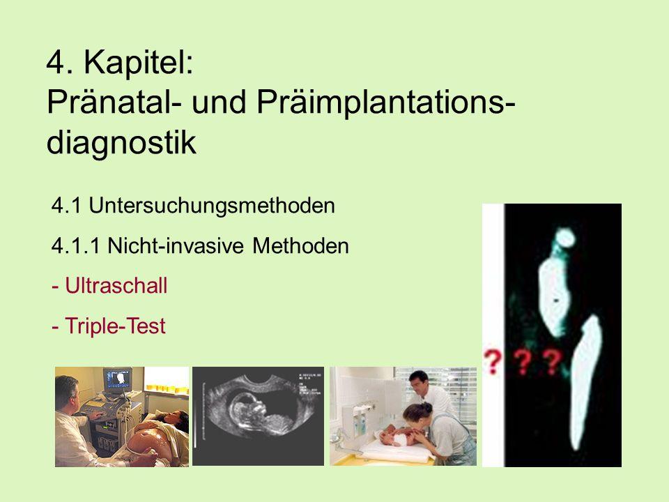 4. Kapitel: Pränatal- und Präimplantations- diagnostik 4.1 Untersuchungsmethoden 4.1.1 Nicht-invasive Methoden - Ultraschall - Triple-Test